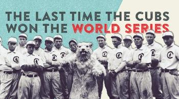 thumbnail_last-time-the-cubs-won-the-world-series